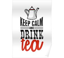 Keep calm and drink tea! Poster