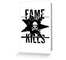 Fame Kills Greeting Card