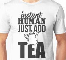 Instant human just add tea Unisex T-Shirt