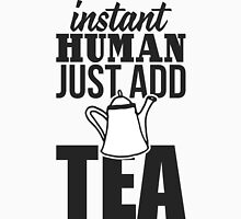 Instant human just add tea Unisex T-Shirt