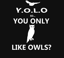 You Only Like Owls? Unisex T-Shirt