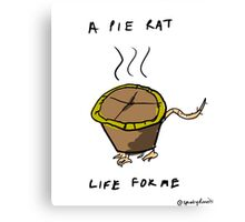 A PIE RAT LIFE FOR ME Canvas Print