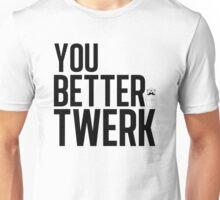 You Better Twerk Unisex T-Shirt