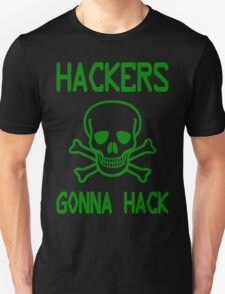 Hackers Gonna Hack - Parody Design for Computer Hackers Unisex T-Shirt