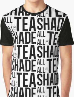 All Tea all Shade  Graphic T-Shirt