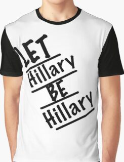 Let Hillary Be Hillary Graphic T-Shirt