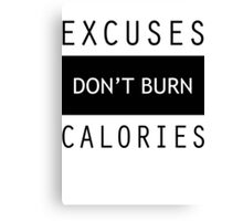 Excuses Don't Burn Calories Gym Fitness Canvas Print