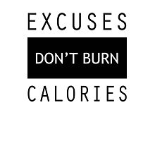 Excuses Don't Burn Calories Gym Fitness Photographic Print