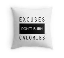 Excuses Don't Burn Calories Gym Fitness Throw Pillow