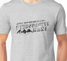 On My First Night, I was... Pterodactyl Man! (Black Distressed) Unisex T-Shirt