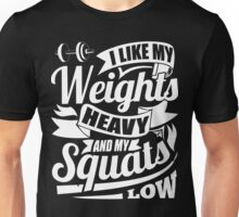 I Like My Weights Heavy & My Squats Low Gym Fitness Unisex T-Shirt