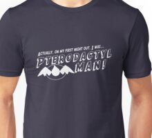 On My First Night, I was... Pterodactyl Man! (White Normal) Unisex T-Shirt