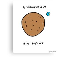 A WONDERFULLY BIG BISCUIT Canvas Print