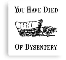 Died Of Dysentery Canvas Print