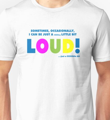 A little bit loud! Unisex T-Shirt