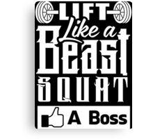 Lift Like A Beast Squat Like A Boss Gym Fitness Canvas Print
