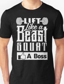 Lift Like A Beast Squat Like A Boss Gym Fitness Unisex T-Shirt