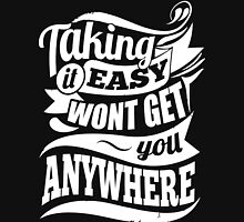 Taking It Easy Won't Get You Anywhere Gym Motivation Unisex T-Shirt
