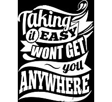 Taking It Easy Won't Get You Anywhere Gym Motivation Photographic Print
