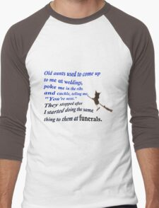 Old aunts used to come up to me at weddings Men's Baseball ¾ T-Shirt
