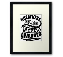 Greatness Is Earned Never Awarded Gym Sports Quotes Framed Print