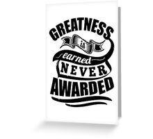 Greatness Is Earned Never Awarded Gym Sports Quotes Greeting Card