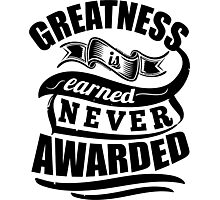 Greatness Is Earned Never Awarded Gym Sports Quotes Photographic Print