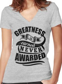 Greatness Is Earned Never Awarded Gym Sports Quotes Women's Fitted V-Neck T-Shirt