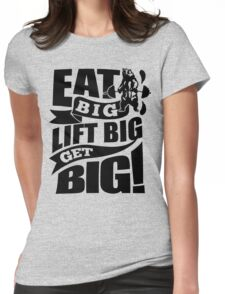 Eat Big Lift Big Get Big Gym Fitness Womens Fitted T-Shirt