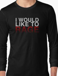 I WOULD LIKE TO RAGE! - Clean  Long Sleeve T-Shirt