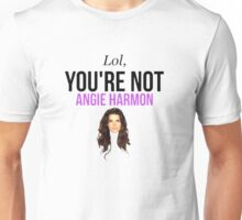 Lol, you're not Angie Harmon. Unisex T-Shirt