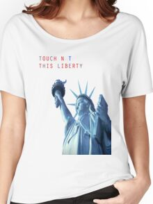 TOUCH NOT THIS LIBERTY Women's Relaxed Fit T-Shirt