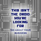 This isn&#x27;t the Droid You&#x27;re Looking For... by Khepera