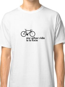 my other ride is a fixie. Classic T-Shirt