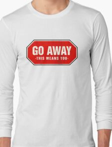 Grunge 'Go Away - This Means You' (red sign) Long Sleeve T-Shirt