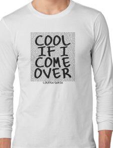 lyrics series: cool if I come over Long Sleeve T-Shirt