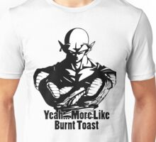 Piccolo - More Like Burnt Toast Unisex T-Shirt