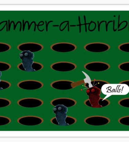 Hammer-a-Horrible Sticker