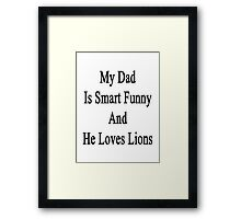 My Dad Is Smart Funny And He Loves Lions Framed Print