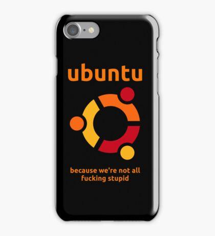 Ubuntu - because we're not all fucking stupid iPhone Case/Skin