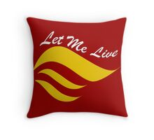 Let me Live Flame Throw Pillow