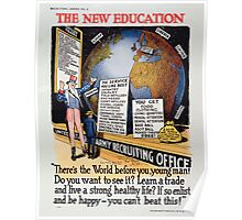 The new education Theres the world before you young man! Do you want to see itLearn a trade and live a strong healthy lifeIf so enlist and be happy you cant beat this! Poster