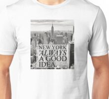 New York is Always a Good Idea Unisex T-Shirt