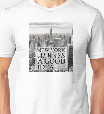 New York is Always a Good Idea Unisex T-Shirt
