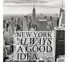 New York is Always a Good Idea Photographic Print