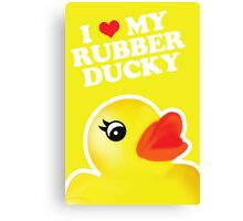 I Love My Rubber Ducky [iPad / iPhone / iPod Case, Print & Tshirt] Canvas Print