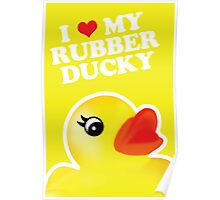 I Love My Rubber Ducky [iPad / iPhone / iPod Case, Print & Tshirt] Poster