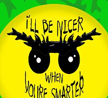 I'll be nicer when u're smarter  by AltheeaAdebisy