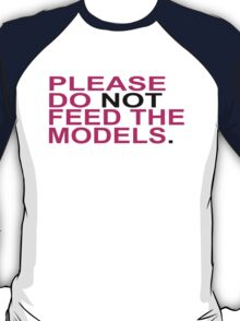 PLEASE DO NOT FEED MODELS T-Shirt