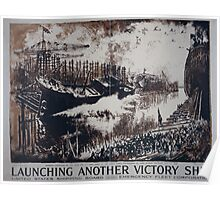 Launching another victory ship United States Shipping Board Emergency Fleet Corporation Poster
